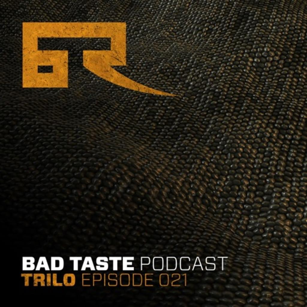 Bad Taste Podcast 021 - Trilo