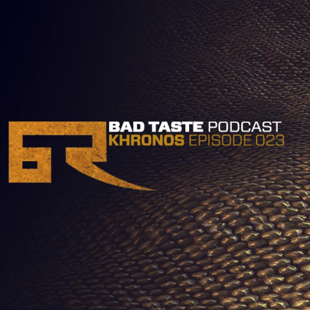 BAD TASTE PODCAST 023 - KHRONOS
