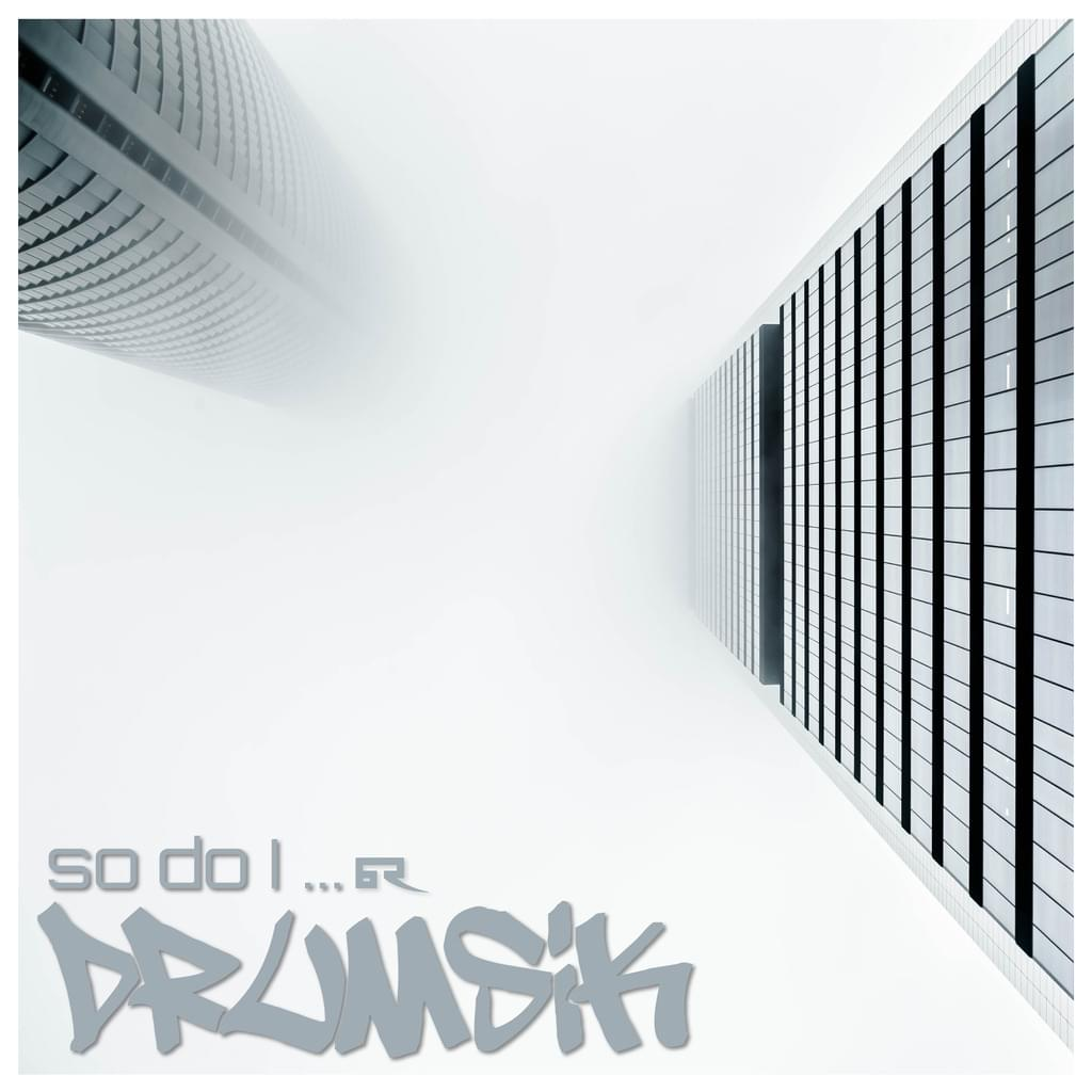 Drumsik - So Do I ...
