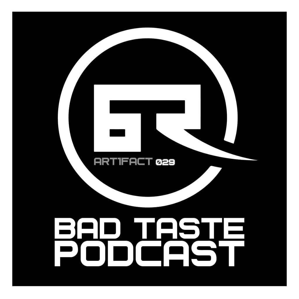 BAD TASTE PODCAST 029 by Art1fact