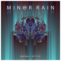 MINOR RAIN -  Spacebug / Set It Off