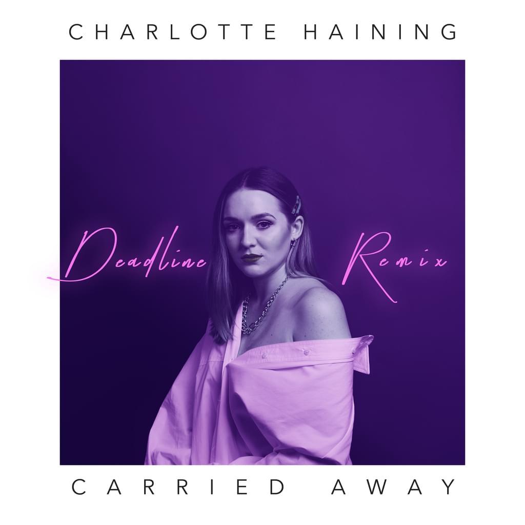 Charlotte Haining - Carried Away [Deadline Remix]