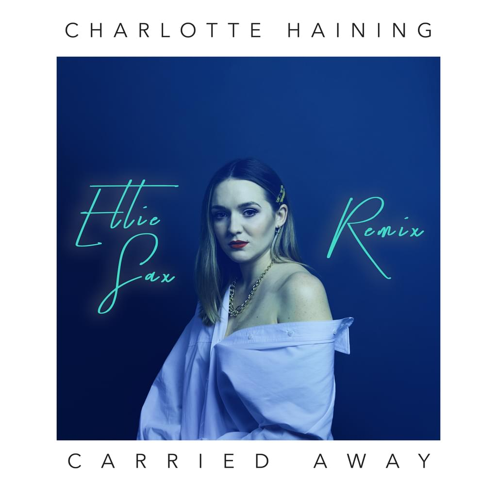 Charlotte Haining - Carried Away [Ellie Sax Remix]