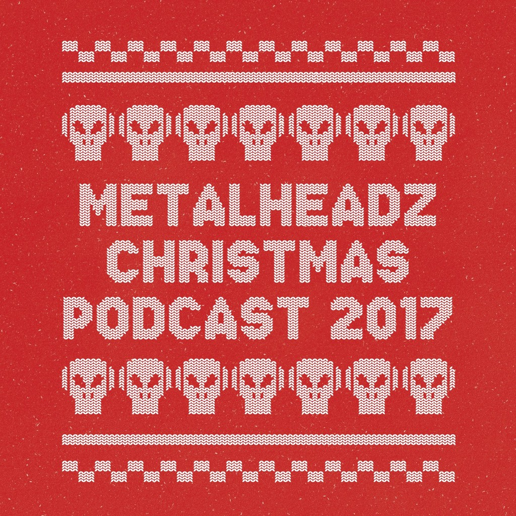 Metalheadz Podcast 60 - Christmas 2017