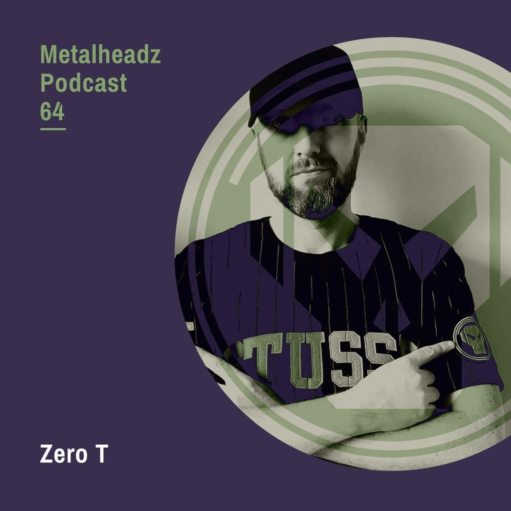 Metalheadz Podcast 64 - Zero T
