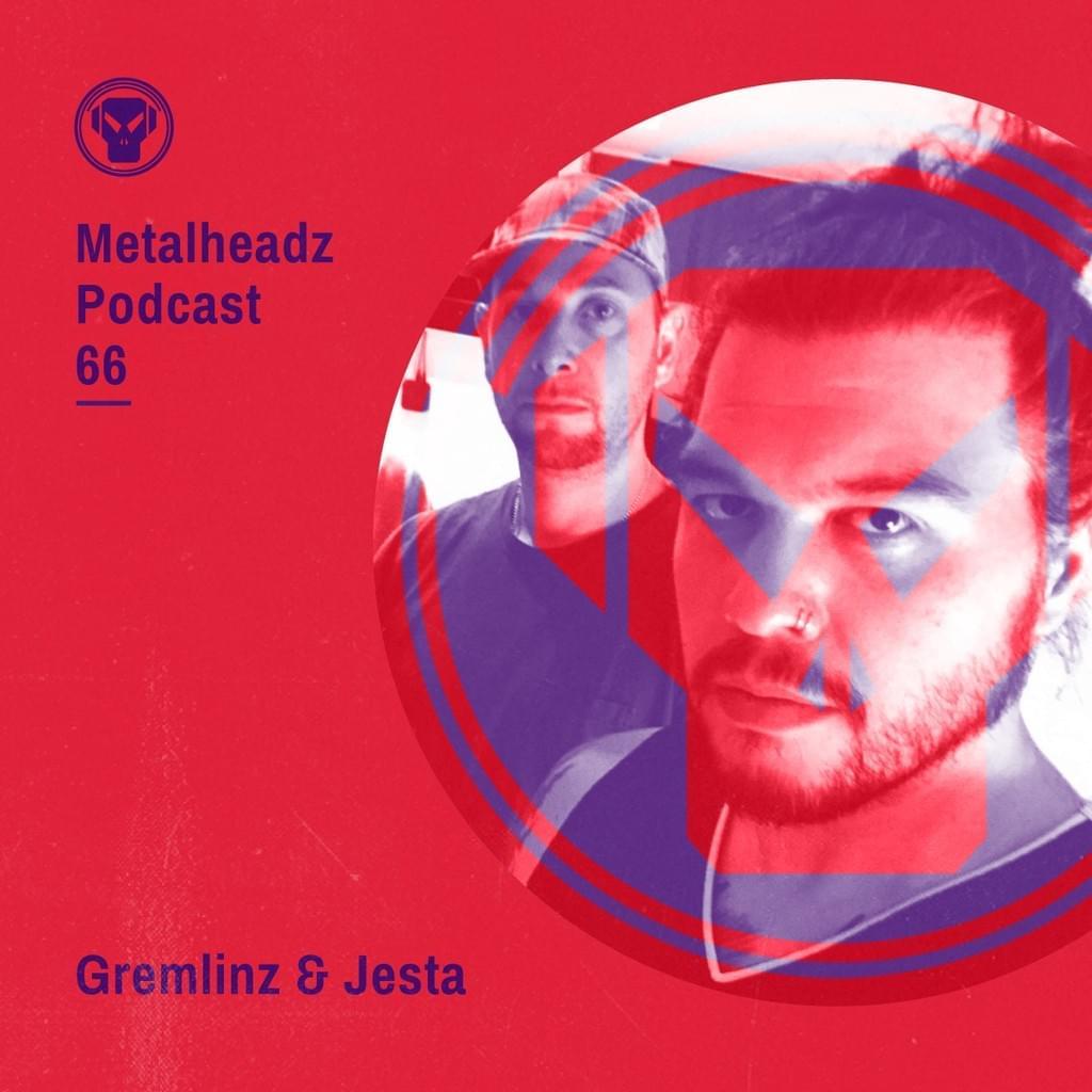 Metalheadz Podcast 65 - Gremlinz & Jesta