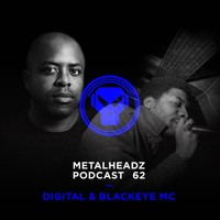 Metalheadz Podcast 62 - Digital & Blackeye MC
