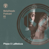 Metalheadz Podcast 65 - Phase & LaMeduza