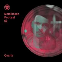 Metalheadz Podcast 69 - Quartz