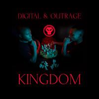 Digital & Outrage - Kingdom