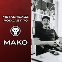 Metalheadz Podcast 70 - Mako