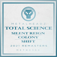 Total Science - Silent Reign / Colony / Shift (2021 Remasters)