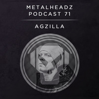 Metalheadz Podcast 71 - Agzilla