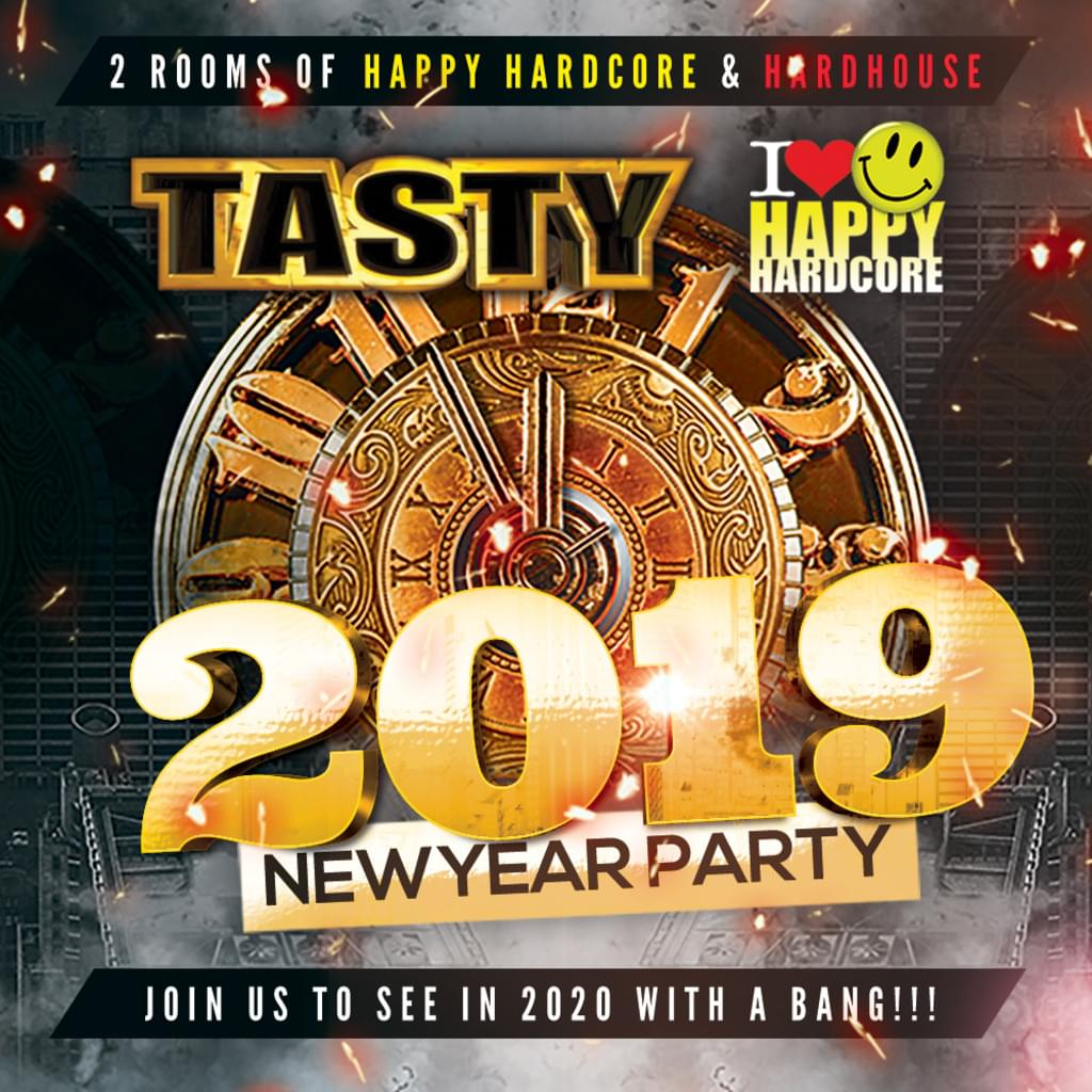 TASTY & I LOVE HAPPY HARDCORE NEW YEARS EVE 2019