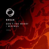 Break - Don't Worry / Minimus