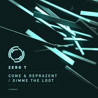 Zero T - Come & Reprazent / Gimme The Loot