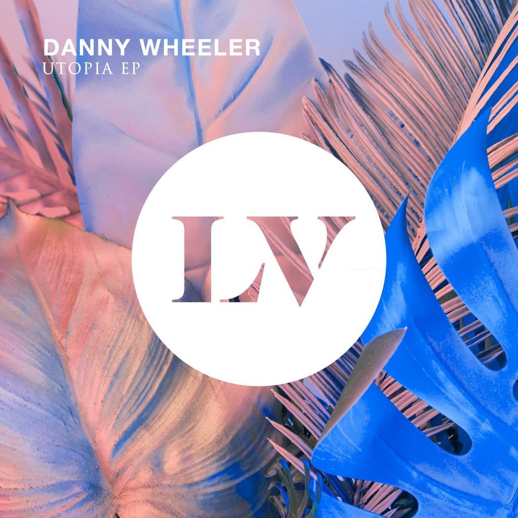 Danny Wheeler - Utopia EP