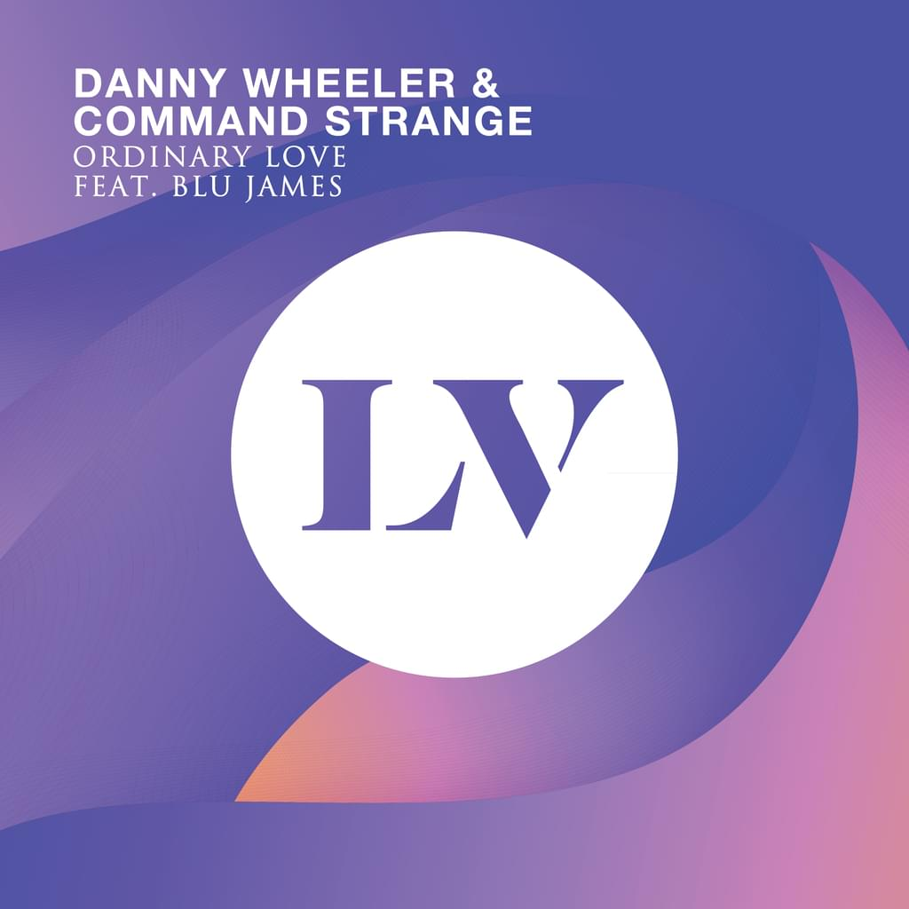 Danny Wheeler & Command Strange - Ordinary Love feat. Blu James