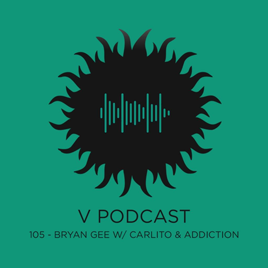 V Podcast 105 - Bryan Gee w/ Carlito & Addiction
