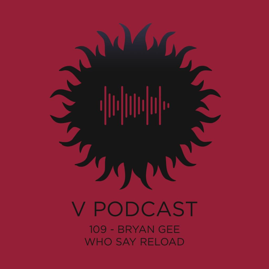 V Podcast 109 - Who Say Reload