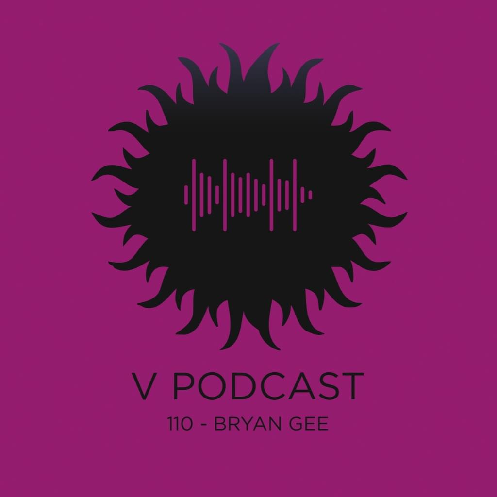 V Podcast 109 - Hosted by Bryan Gee