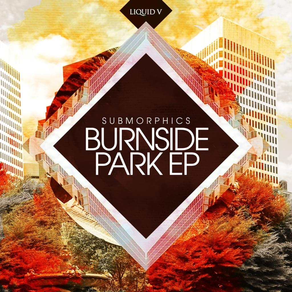 SUBMORPHICS - BURNSIDE PARK EP [LIQUID V]