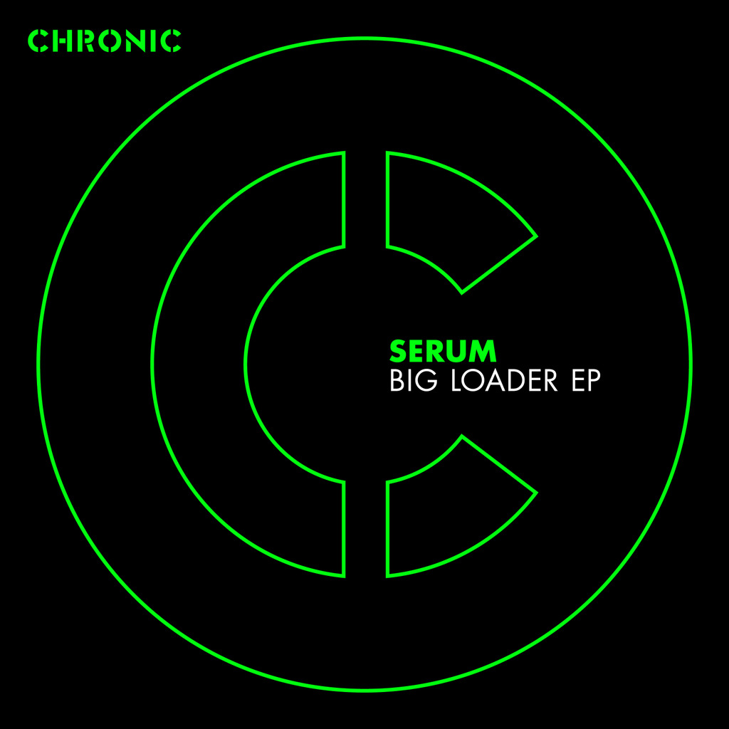 SERUM - BIG LOADER EP [CHRONIC]