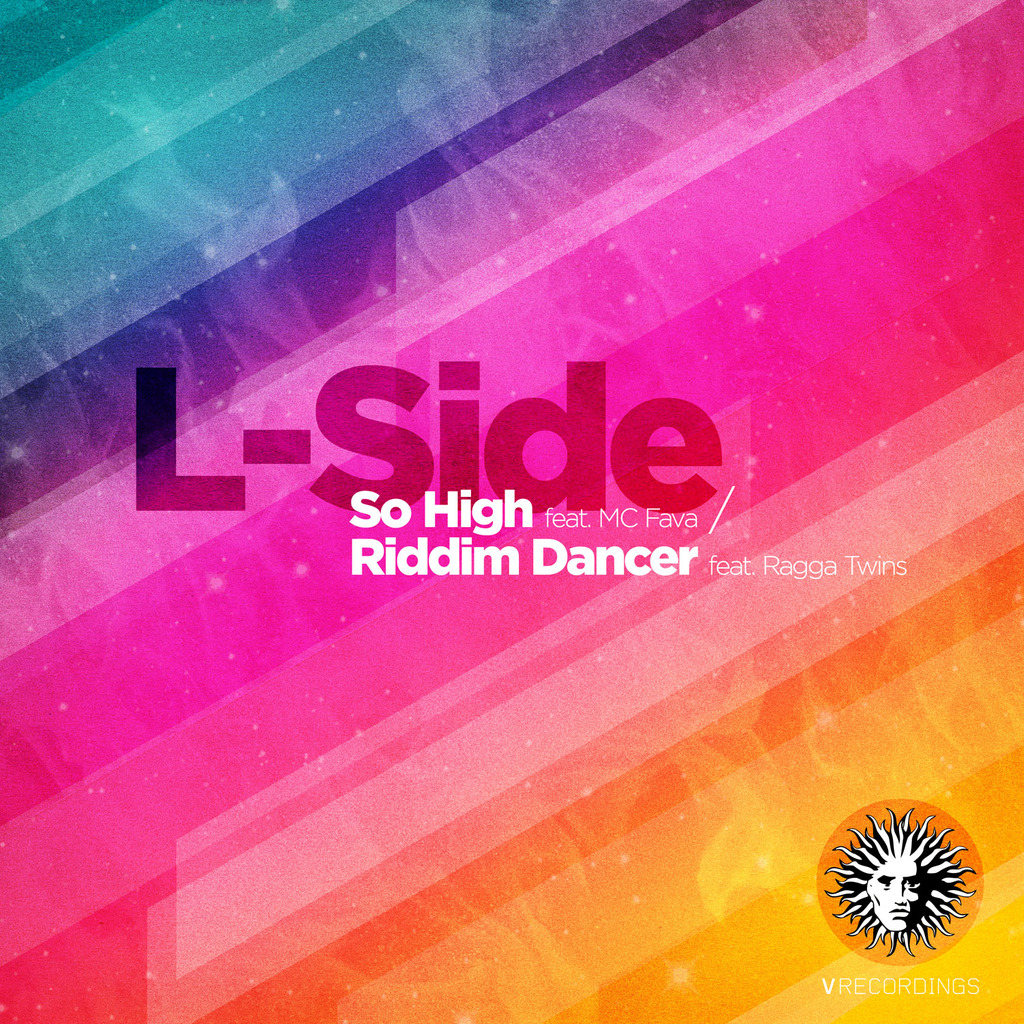 L-SIDE - SO HIGH / RIDDIM DANCER [V RECORDINGS]