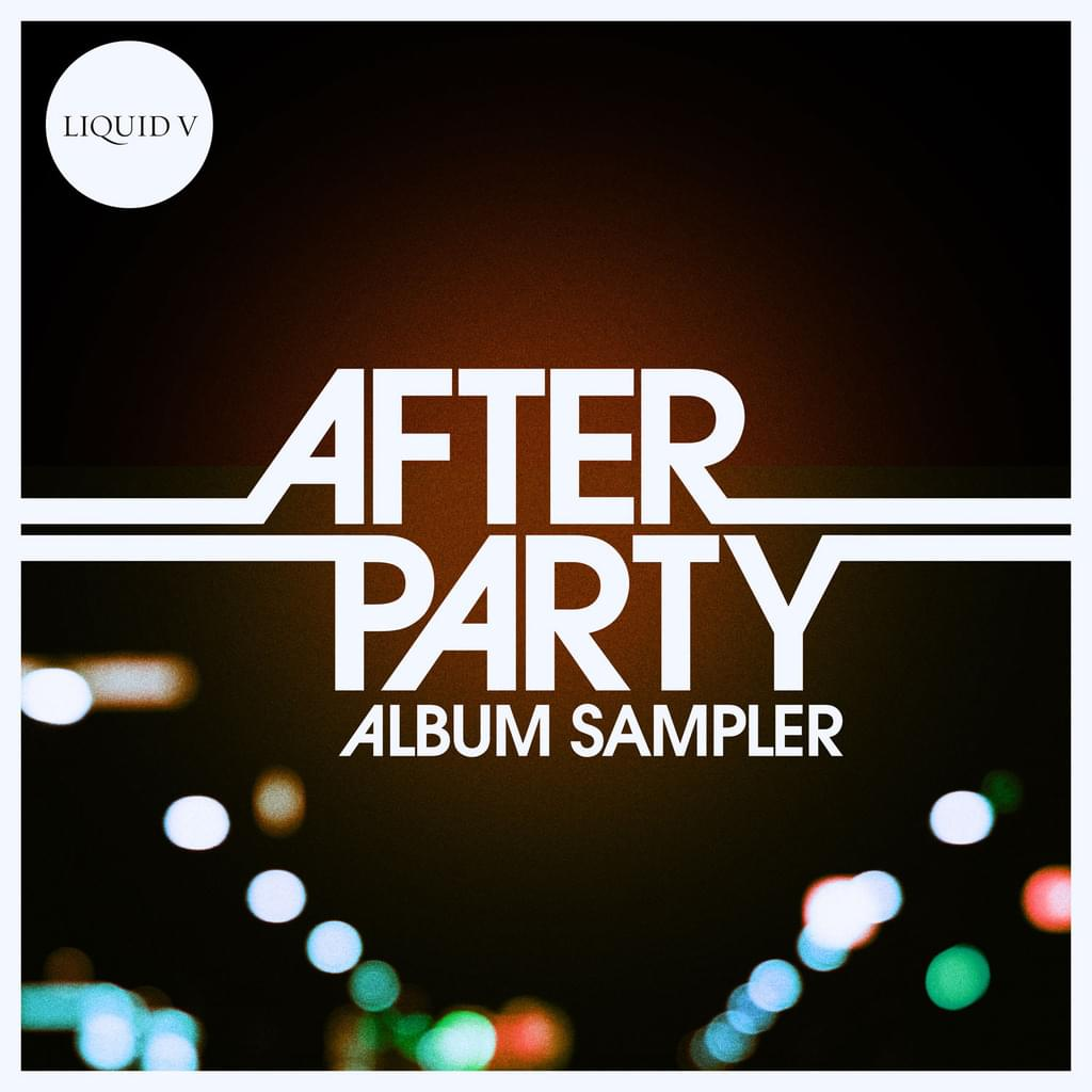 AFTERPARTY ALBUM SAMPLER [Liquid V]