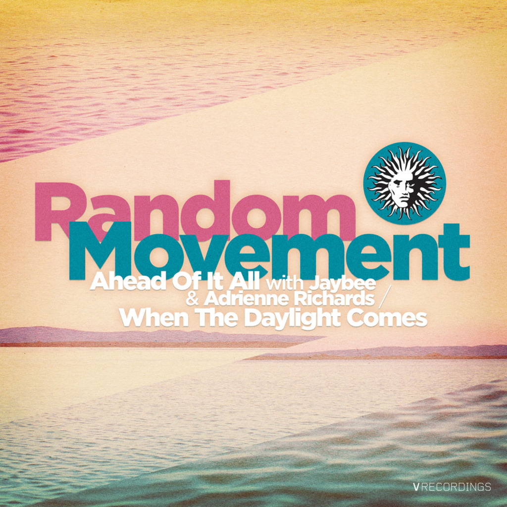 RANDOM MOVEMENT - AHEAD OF IT ALL / WHEN THE DAYLIGHT COMES [V RECORDINGS]