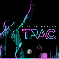 T.R.A.C. - Life In Motion - Out Now