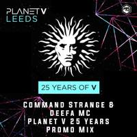Command Strange & Deefa MC - Planet V 25 Years of V LEEDS Promo Mix