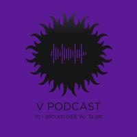 V Podcast 111 - Bryan Gee w/ Sl8r