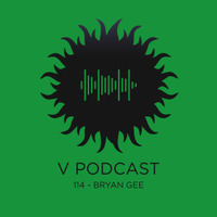 V Podcast 114 - Hosted by Bryan Gee