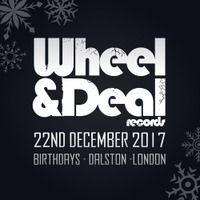 Friday 22nd December - Wheel & Deal Records @ Birthdays, Dalston, London